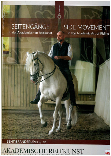 Side Movement in the Academic Art of Riding / Seitengänge in der Akademischen Reitkunst - Volume 6