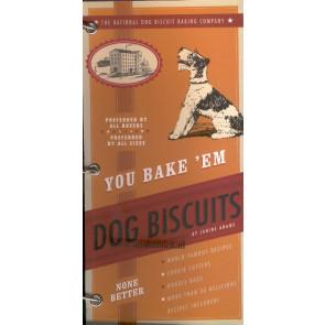You bake em dog biscuits