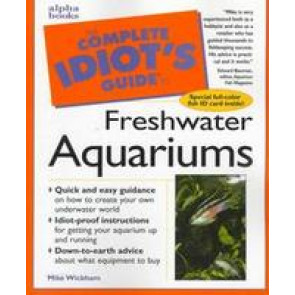 The complete Idiot's guide to Freshwater Aquariums