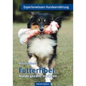 Futterfibel - Hunde gesund ernähren