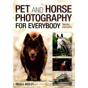 Pet and Horse Photography for Everybody: Secrets from a Pro