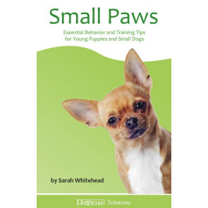 Small Paws - Essential Behavior and Training Tips for Young Puppies and Small Dogs