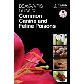 BSAVA / VPIS Guide to Common Canine & Feline Poisons*