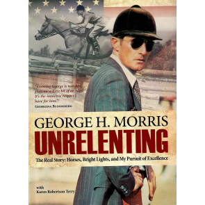 George H. Morris  - Unrelenting