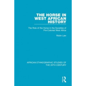 The Horse in West African History: The Role of the Horse in the Societies of Pre-colonial West Africa - verschijnt in Augustus 2018