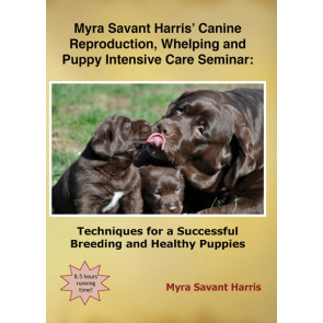 Myra Savant Harris' Canine Reproduction, Whelping and Puppy Intensive Care Seminar