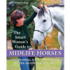 The Smart Woman's Guide to Midlife Horses