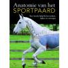 Anatomie van het Sportpaard - Een visuele hulp bij het trainen, rijden en verzorgen