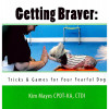 Getting Braver: Tricks & Games for Your Fearful Dog