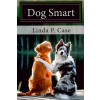 Dog Smart: Evidence-based Training with The Science Dog