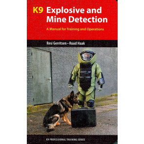 K9 Explosive and Mine Detection: A Manual for Training and Operations